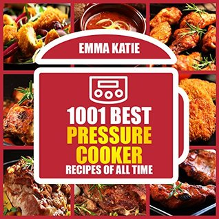 Electric Pressure Cooker: 1001 Best Pressure Cooker Recipes of All Time (Pressure Cooker, Electric Pressure Cooker Cookbook, Electric Pressure Cookbook, Electric Pressure Cooker Recipes, Instant Pot)