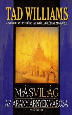 Az Arany Árnyék Városa - Másvilág 1. (Otherland Split-Volume Edition, #1.1)