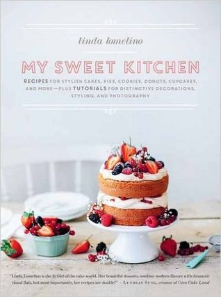 My Sweet Kitchen: Recipes for Stylish Cakes, Pies, Cookies, Donuts, Cupcakes, and More--plus tutorials for distinctive decoration, styling, and photography