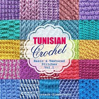 Tunisian Crochet - Vol. 1: Basic & Textured Stitches (Tunisian Crochet, #1)