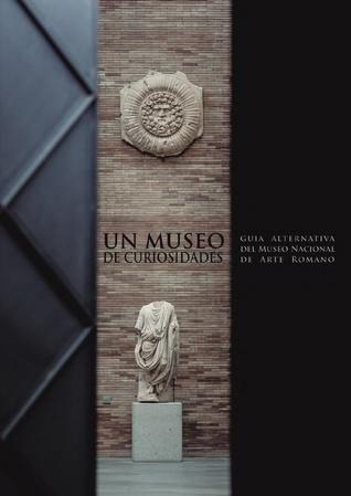 Un museo de curiosidades. Guía alternativa del Museo Nacional de Arte Romano
