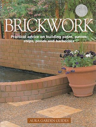 Brickwork: Practical Advice on Building Paths, Patios, Steps, Ponds and Barbecues