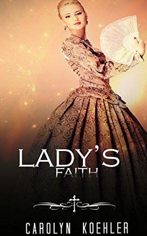 HISTORICAL ROMANCE: REGENCY ROMANCE: Lady's Faith