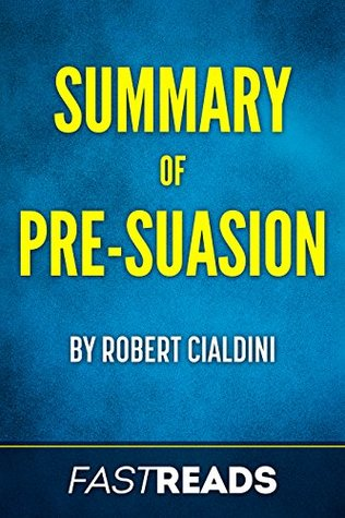 Summary of Pre-Suasion: by Robert Cialdini | Includes Key Takeaways & Analysis