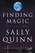 Finding Magic by Sally Quinn