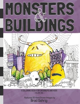 Monsters & Buildings: A coloring book for grown-ups and kids Volume One by Brad Gehrig