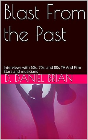 Blast From the Past: Interviews with 60s, 70s, and 80s TV And Film Stars and musicians