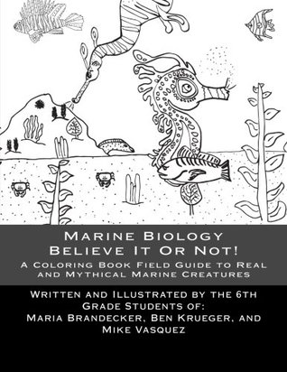 Marine Biology Believe It Or Not A Coloring Book Guide To Real And Mythical