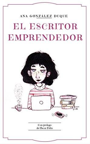 El escritor emprendedor by Ana Gonzalez Duque