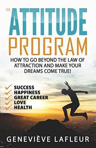 The attitude program: How to go beyond the law of attraction and make your dreams come true!