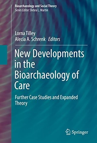 New Developments in the Bioarchaeology of Care: Further Case Studies and Expanded Theory