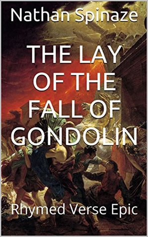 The Lay of the Fall of Gondolin: Rhymed Verse Epic