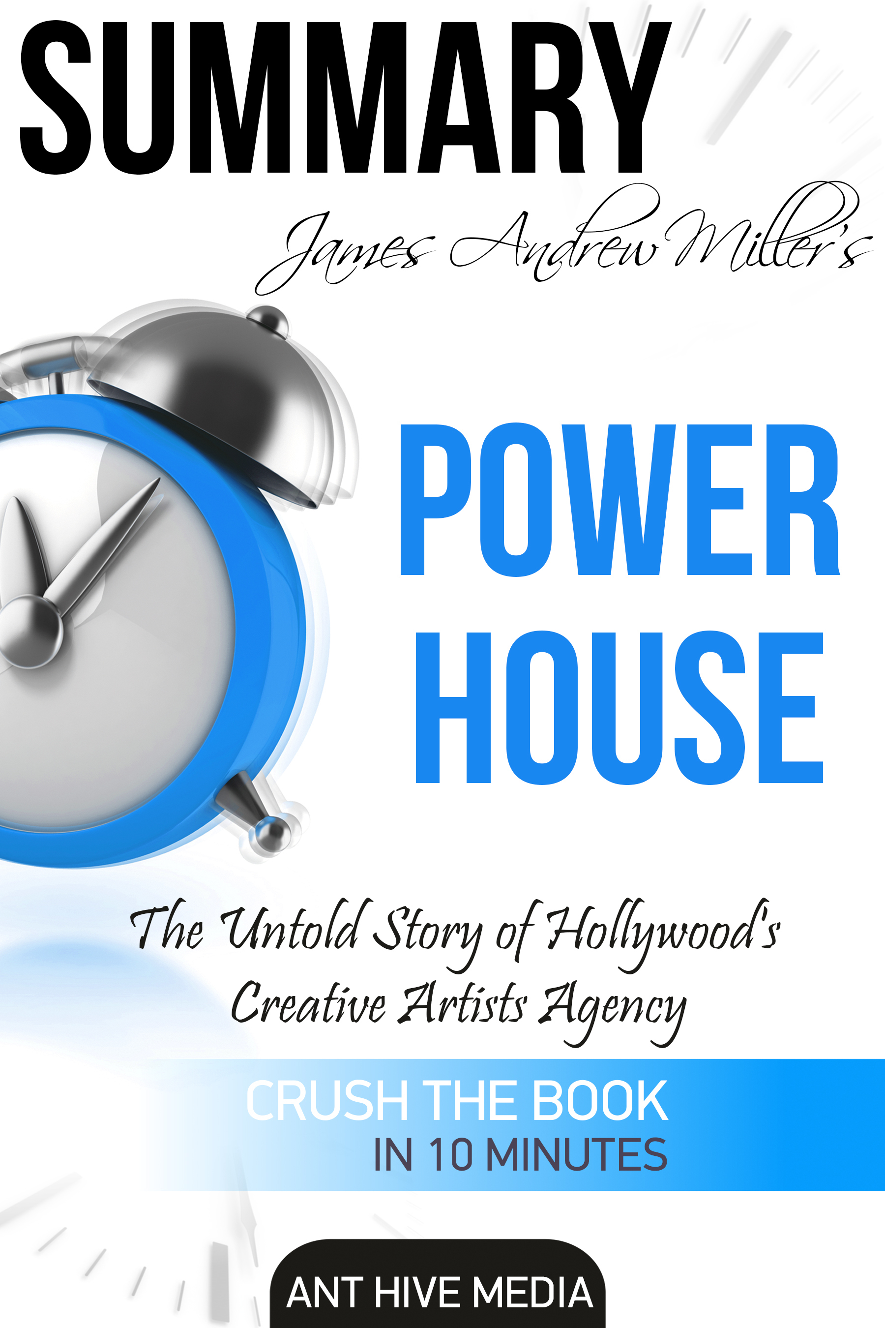 James Andrew Miller's Powerhouse: The Untold Story of Hollywood's Creative Artists Agency | Summary