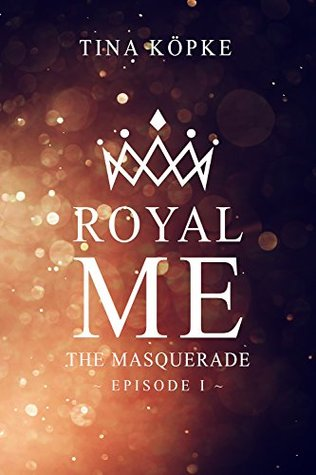 [Rezension] Royal Me: The Masquerade - Tina Köpke