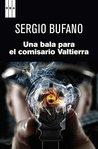 Una bala para el comisario Valtierra by Sergio Bufano
