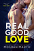 Real Good Love (Real Duet, #2) by Meghan March