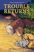 Trouble Returns  (A Ruby and Maude Adventure)