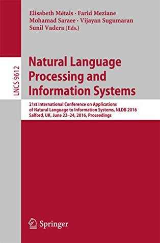 Natural Language Processing and Information Systems: 21st International Conference on Applications of Natural Language to Information Systems, NLDB 2016, ... (Lecture Notes in Computer Science)