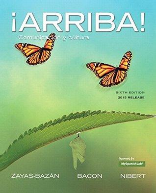 ¡Arriba!: comunicación y cultura, Brief Edition, 2015 Release plus MySpanishLab -- Access Card Package (6th Edition)