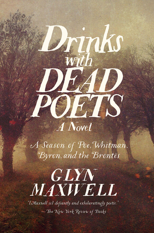 Drinks With Dead Poets: A Season of Poe, Whitman, Byron, and the Brontes por Glyn Maxwell PDF MOBI