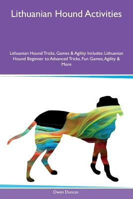 Lithuanian Hound Activities Lithuanian Hound Tricks, Games & Agility Includes: Lithuanian Hound Beginner to Advanced Tricks, Fun Games, Agility & More