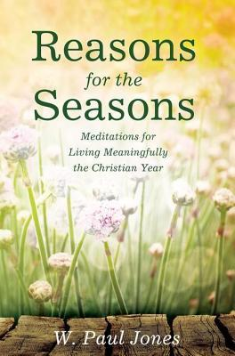 reasons-for-the-seasons-meditations-for-living-meaningfully-the-christian-year