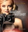 From Snapshot to Hotshot: An everyday guide to demystifying the secrets of digital photography