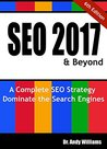 SEO 2017 & Beyond: A Complete SEO Strategy - Dominate the Search Engines!