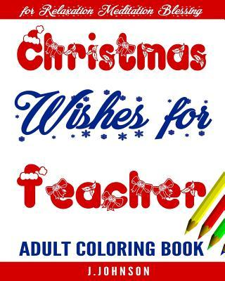 Christmas Wishes for Teacher: Adult Coloring Book