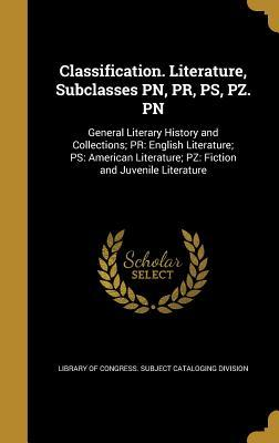 Classification. Literature, Subclasses PN, PR, PS, Pz. PN: General Literary History and Collections; PR: English Literature; PS: American Literature; Pz: Fiction and Juvenile Literature