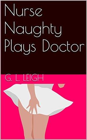 Nurse Naughty Plays Doctor