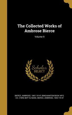 The Collected Works of Ambrose Bierce; Volume 9