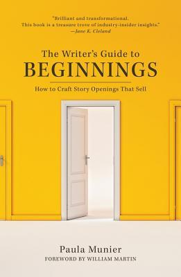 The Writer's Guide to Beginnings: How to Craft Story Openings That Sell