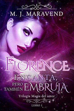 Florence encanta, pero también embruja: Trilogía Magia del Amor