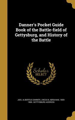 Danner's Pocket Guide Book of the Battle-Field of Gettysburg, and History of the Battle