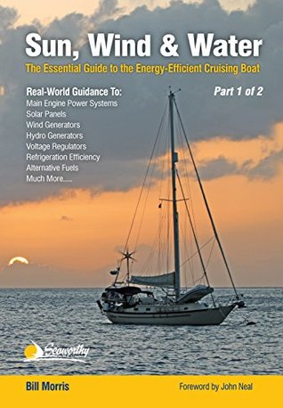 Sun, Wind, & Water: The Essential Guide to the Energy-Efficient Cruising Boat - Part 1 of 2