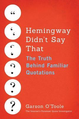Hemingway Didnt Say That: The Truth Behind Familiar Quotations