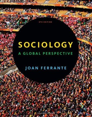 By Joan Ferrante Sociology: A Global Perspective (8th Edition)