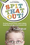 Spit that Out!: The Overly Informed Parent's Guide to Raising Healthy Kids in the Age of Environmental Guilt