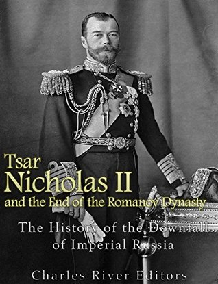 Download Tsar Nicholas II and the End of the Romanov Dynasty: The History of the Downfall of Imperial Russia PDF