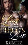 Ain't No Love Like a Thug's Love by K.C. Mills