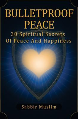 Bulletproof Peace: 30 Spiritual Secrets of Peace and Happiness
