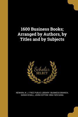 1600 Business Books; Arranged by Authors, by Titles and by Subjects