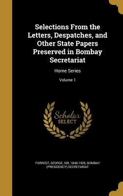 Selections from the Letters, Despatches, and Other State Papers Preserved in Bombay Secretariat: Home Series; Volume 1