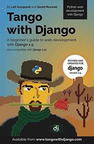 Tango With Django: A beginner's Guide to Web Development With Python / Django 1.9