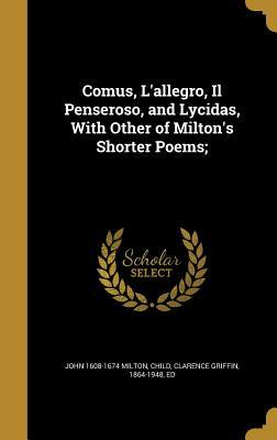 Comus, L'Allegro, Il Penseroso, and Lycidas, with Other of Milton's Shorter Poems;