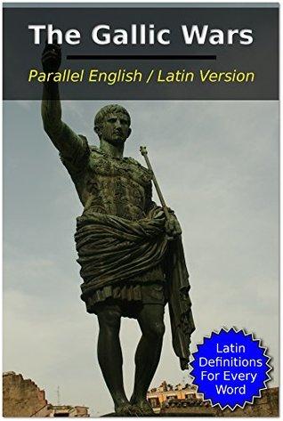 The Gallic War: Parallel English / Latin Version