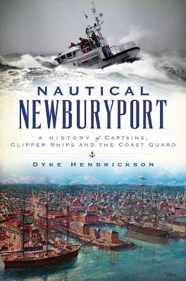Nautical Newburyport: A History of Captains, Clipper Ships and the Coast Guard