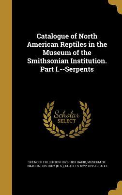 Catalogue of North American Reptiles in the Museum of the Smithsonian Institution. Part I.--Serpents