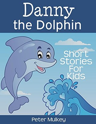 Danny the dolphin short stories for kids by peter mulkey 33015477 voltagebd Images